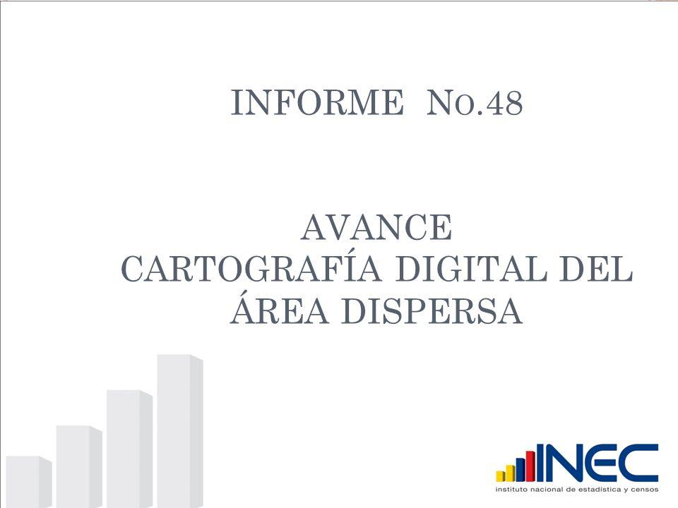 INFORME N O.48 AVANCE CARTOGRAFÍA DIGITAL DEL ÁREA DISPERSA