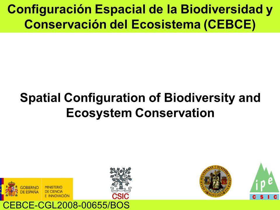 Spatial Configuration of Biodiversity and Ecosystem Conservation Configuración Espacial de la Biodiversidad y Conservación del Ecosistema (CEBCE) CEBCE-CGL2008-00655/BOS