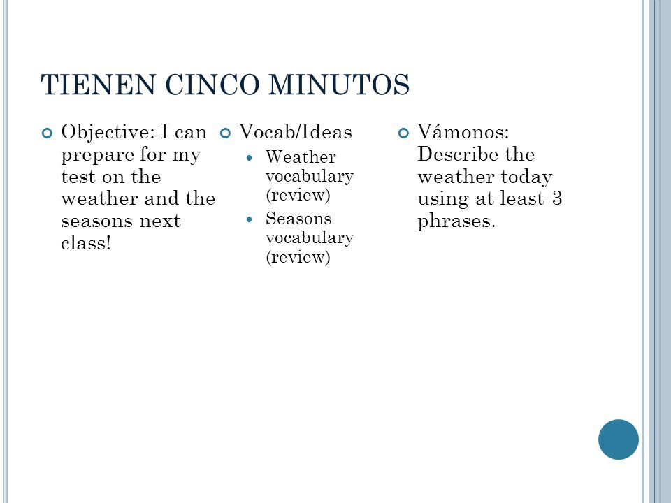 TIENEN CINCO MINUTOS Objective: I can prepare for my test on the weather and the seasons next class.