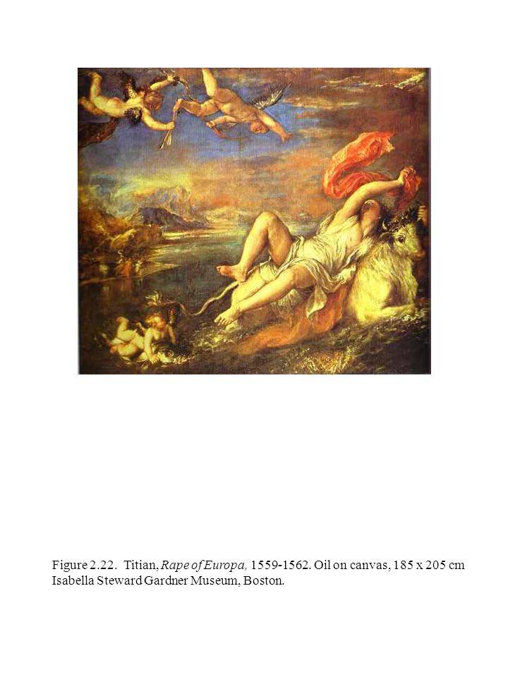 Figure 2.22. Titian, Rape of Europa, 1559-1562. Oil on canvas, 185 x 205 cm Isabella Steward Gardner Museum, Boston.