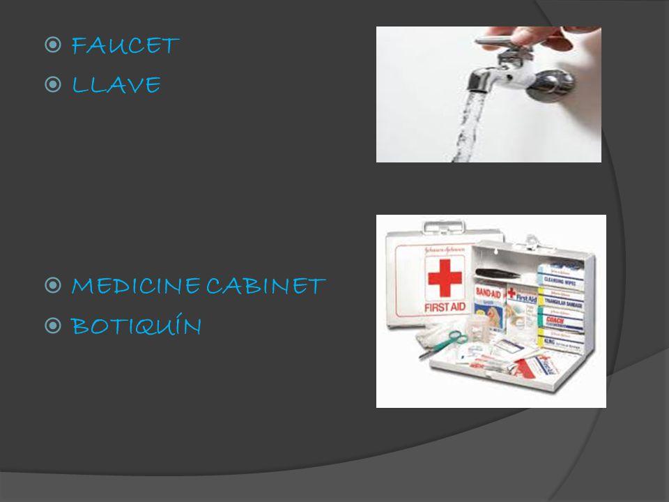  FAUCET  LLAVE  MEDICINE CABINET  BOTIQUÍN