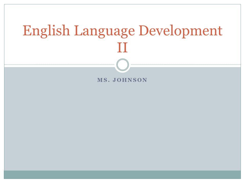 MS. JOHNSON English Language Development II