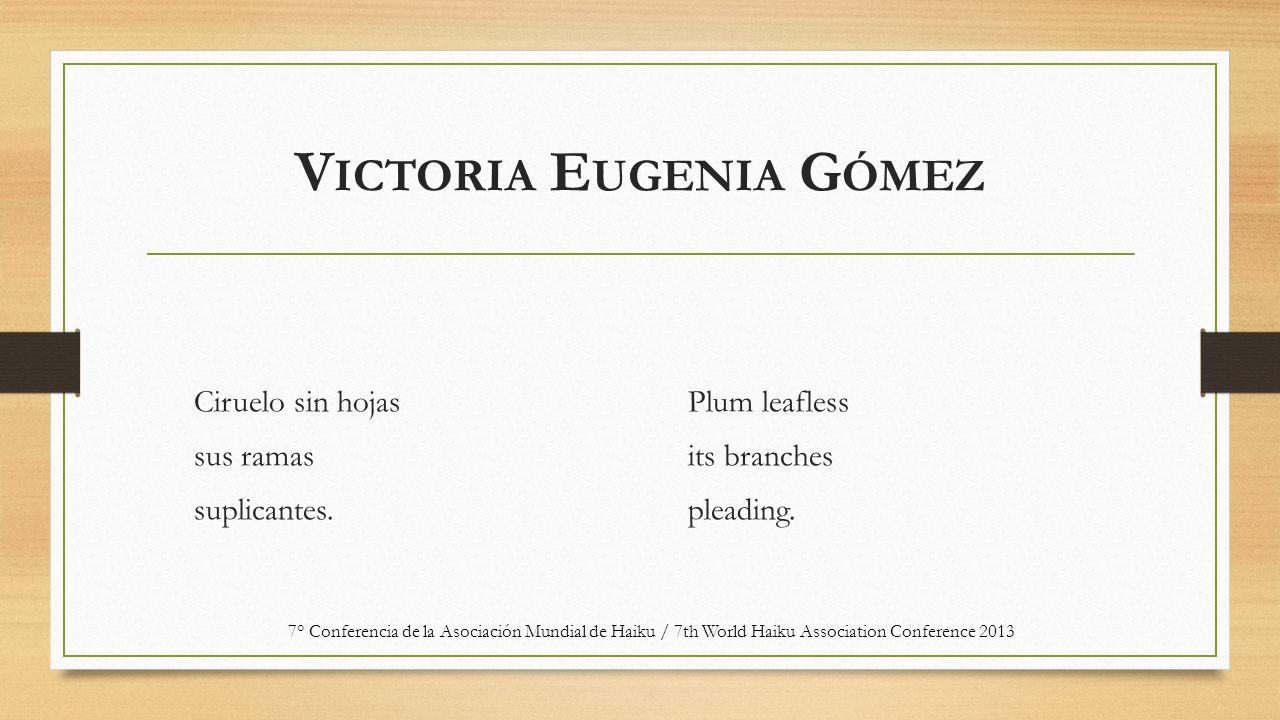 V ICTORIA E UGENIA G ÓMEZ Ciruelo sin hojas sus ramas suplicantes.