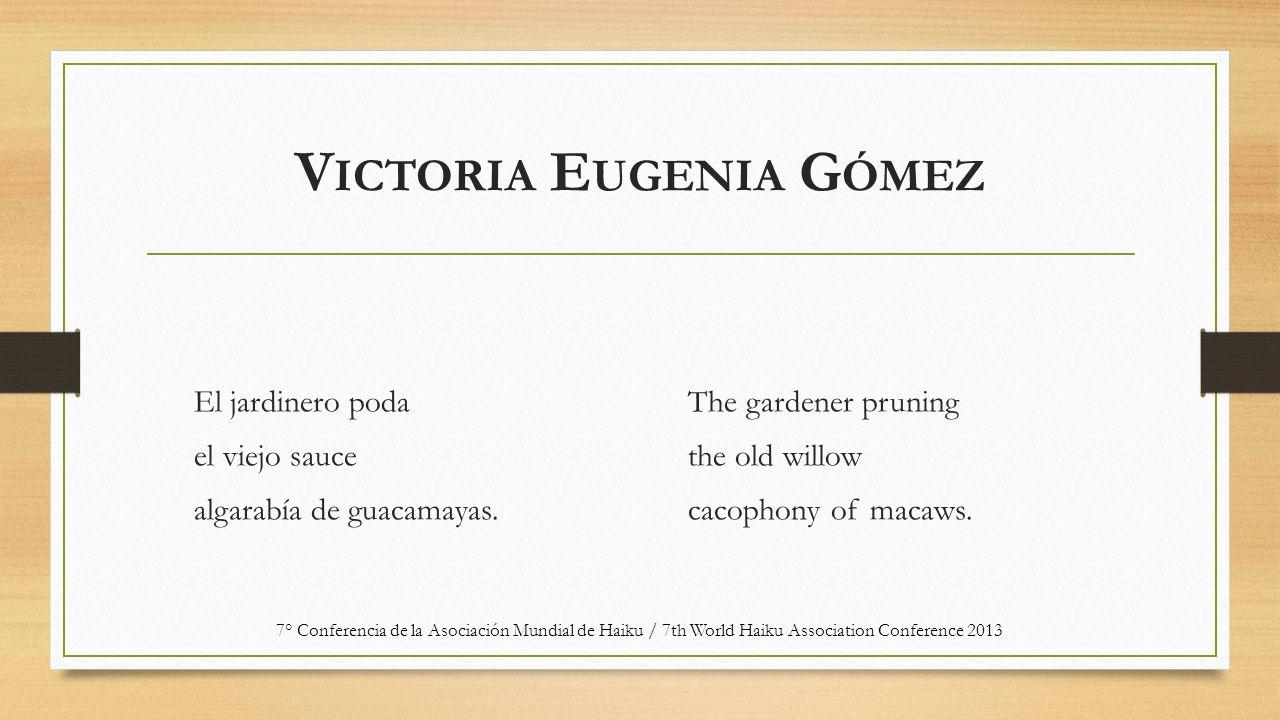 V ICTORIA E UGENIA G ÓMEZ El jardinero poda el viejo sauce algarabía de guacamayas.
