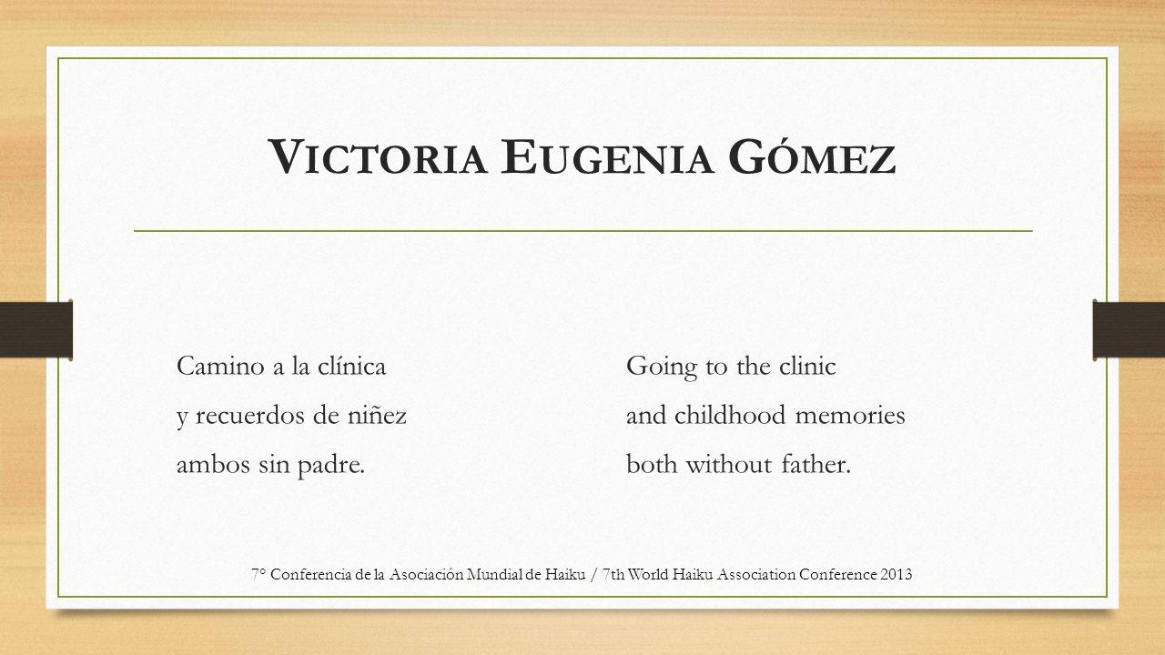 V ICTORIA E UGENIA G ÓMEZ Camino a la clínica y recuerdos de niñez ambos sin padre.
