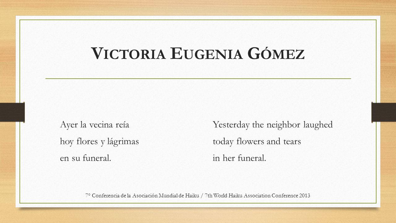 V ICTORIA E UGENIA G ÓMEZ Ayer la vecina reía hoy flores y lágrimas en su funeral.