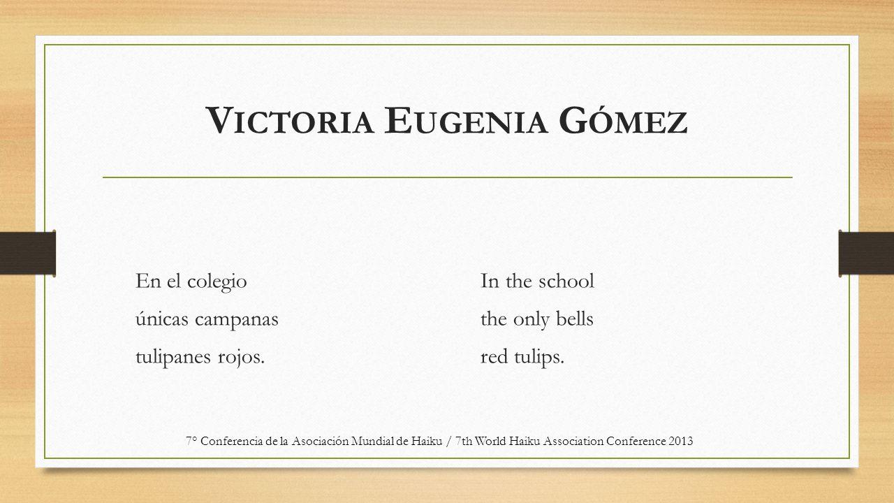 V ICTORIA E UGENIA G ÓMEZ En el colegio únicas campanas tulipanes rojos.
