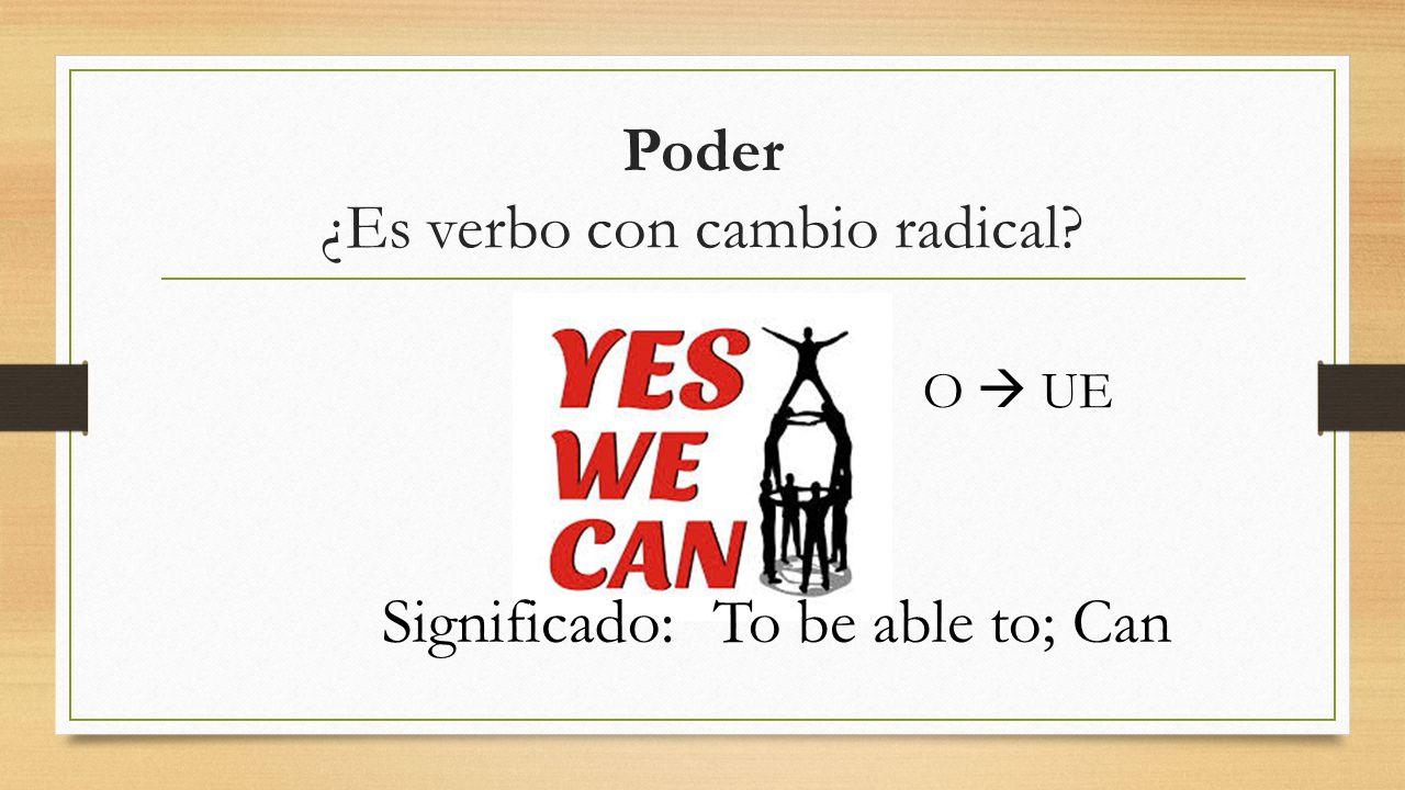 Poder ¿Es verbo con cambio radical? O  UE Significado:To be able to; Can
