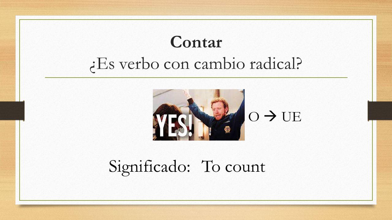Contar ¿Es verbo con cambio radical? Significado:To count