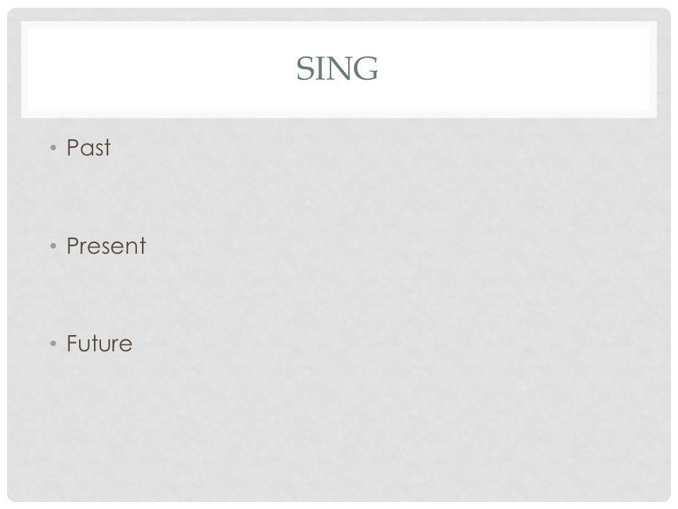 SING Past Present Future