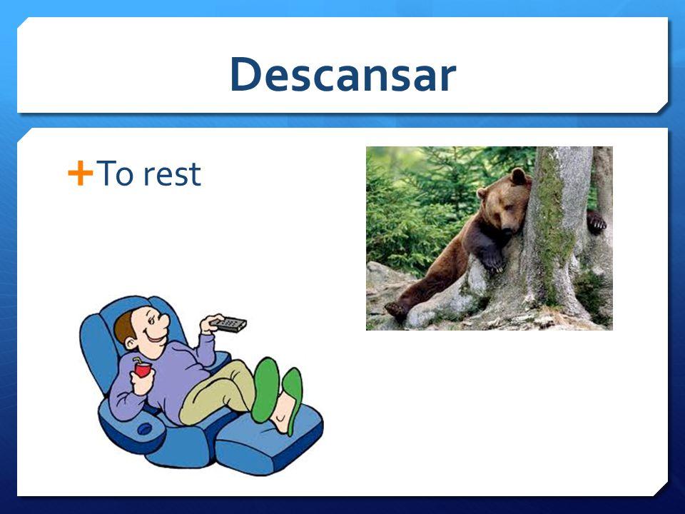 Descansar  To rest