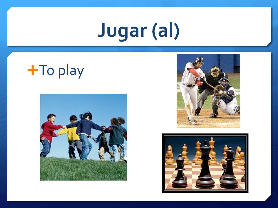 Jugar (al)  To play