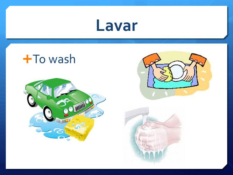 Lavar  To wash