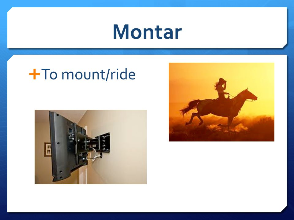 Montar  To mount/ride