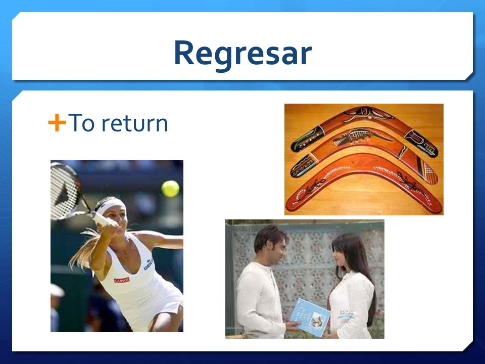 Regresar  To return