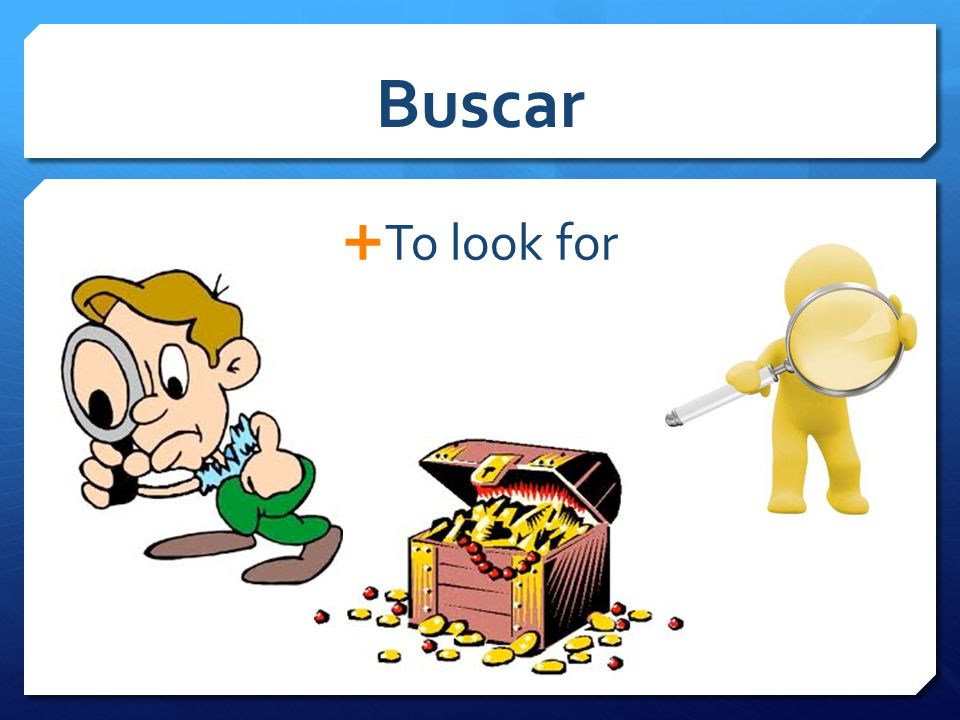 Buscar  To look for