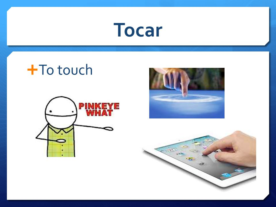 Tocar  To touch
