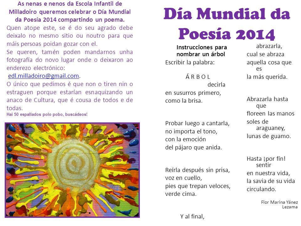 Día Mundial da Poesía 2014 As nenas e nenos da Escola Infantil de Milladoiro queremos celebrar o Día Mundial da Poesía 2014 compartindo un poema. Quen