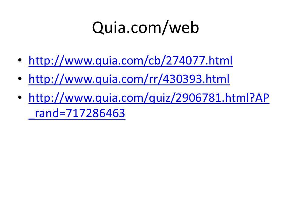Quia.com/web http://www.quia.com/cb/274077.html http://www.quia.com/rr/430393.html http://www.quia.com/quiz/2906781.html AP _rand=717286463 http://www.quia.com/quiz/2906781.html AP _rand=717286463