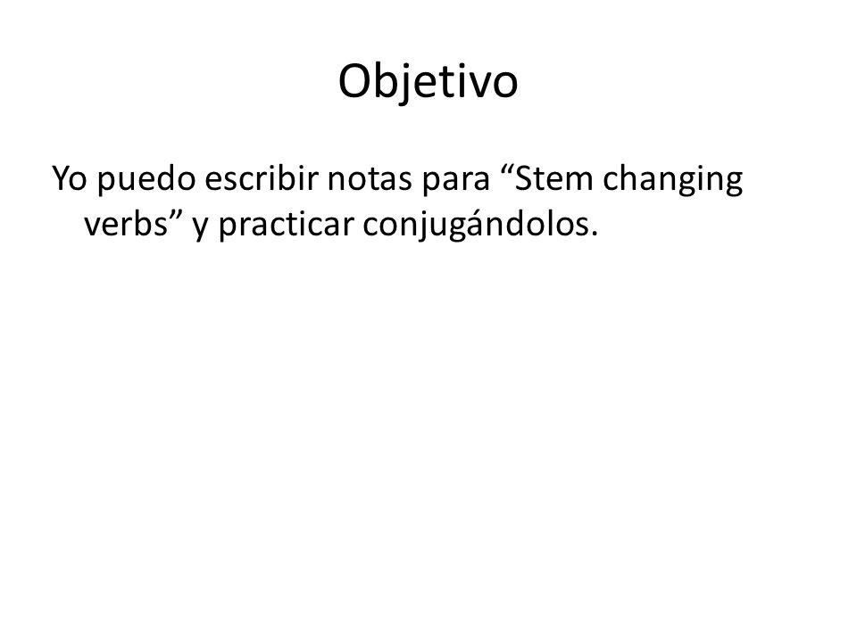 Objetivo Yo puedo escribir notas para Stem changing verbs y practicar conjugándolos.