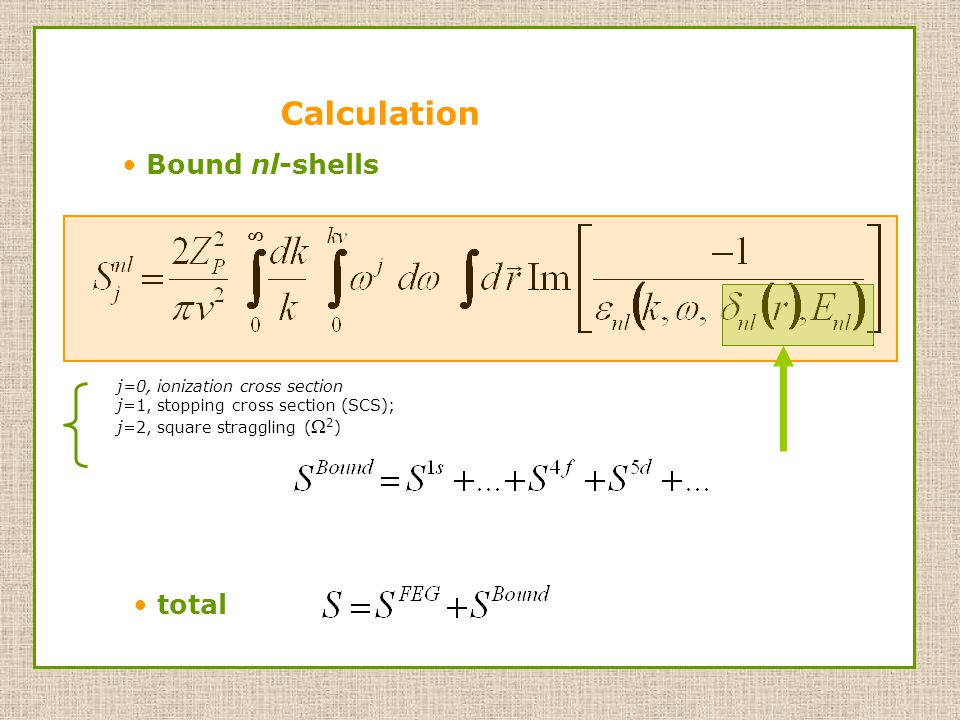 j=0, ionization cross section j=1, stopping cross section (SCS); j=2, square straggling (  2 ) Bound nl-shells total Calculation