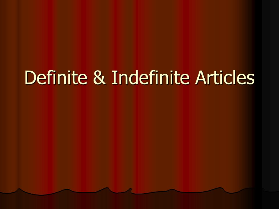 Definite Articles In English, the definite article is the word the .