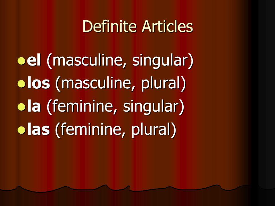 Definite Articles el (masculine, singular) el (masculine, singular) los (masculine, plural) los (masculine, plural) la (feminine, singular) la (femini