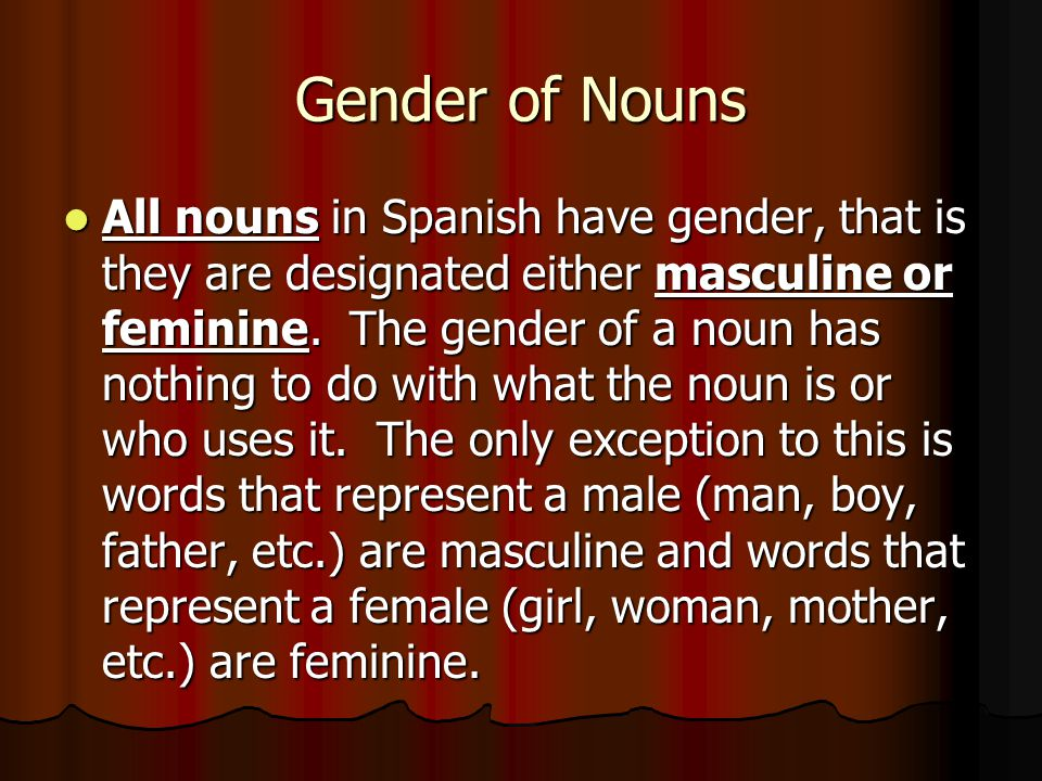 Gender of Nouns Usually, masculine nouns end with –o and feminine nouns end with –a.