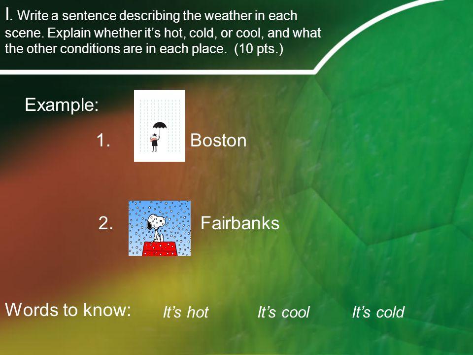 I. Write a sentence describing the weather in each scene.