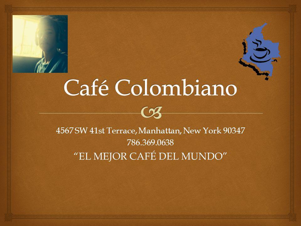 "4567 SW 41st Terrace, Manhattan, New York 90347 786.369.0638 ""EL MEJOR CAFÉ DEL MUNDO"""