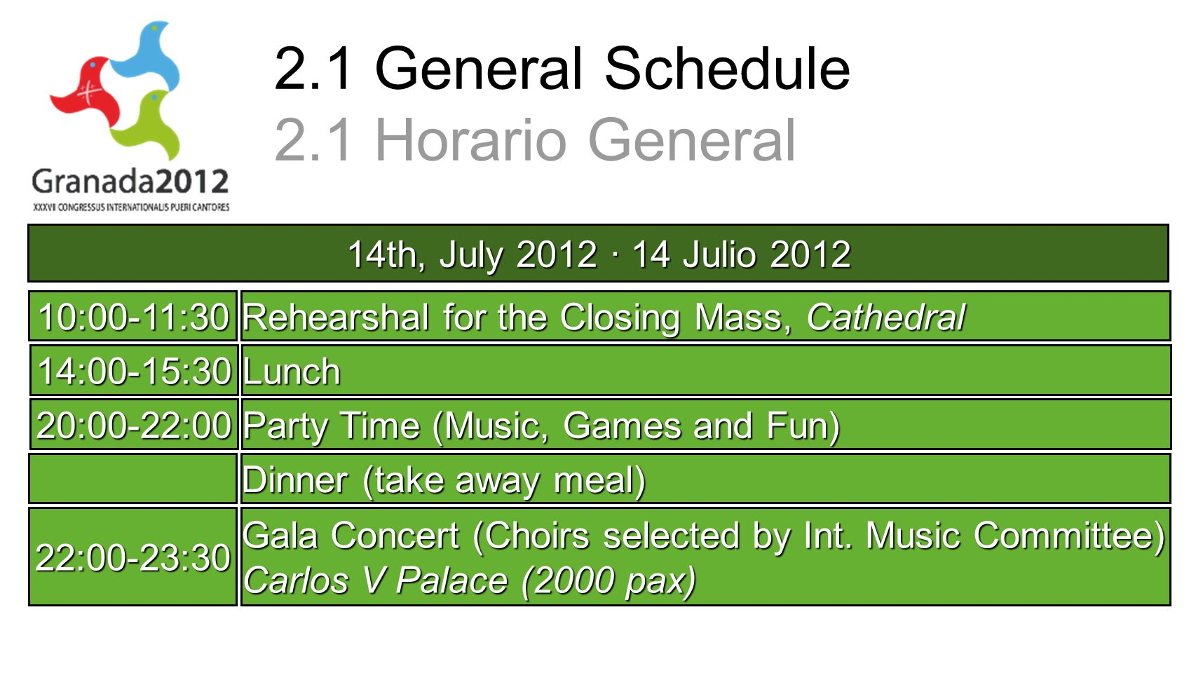 14th, July 2012 · 14 Julio 2012 10:00-11:30Rehearshal for the Closing Mass, Cathedral 14:00-15:30Lunch 20:00-22:00Party Time (Music, Games and Fun) Dinner (take away meal) 22:00-23:30 Gala Concert (Choirs selected by Int.
