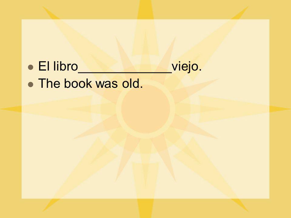 El libro_____________viejo. The book was old.