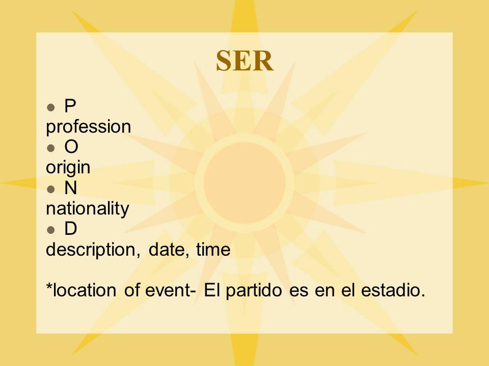 SER P profession O origin N nationality D description, date, time *location of event- El partido es en el estadio.