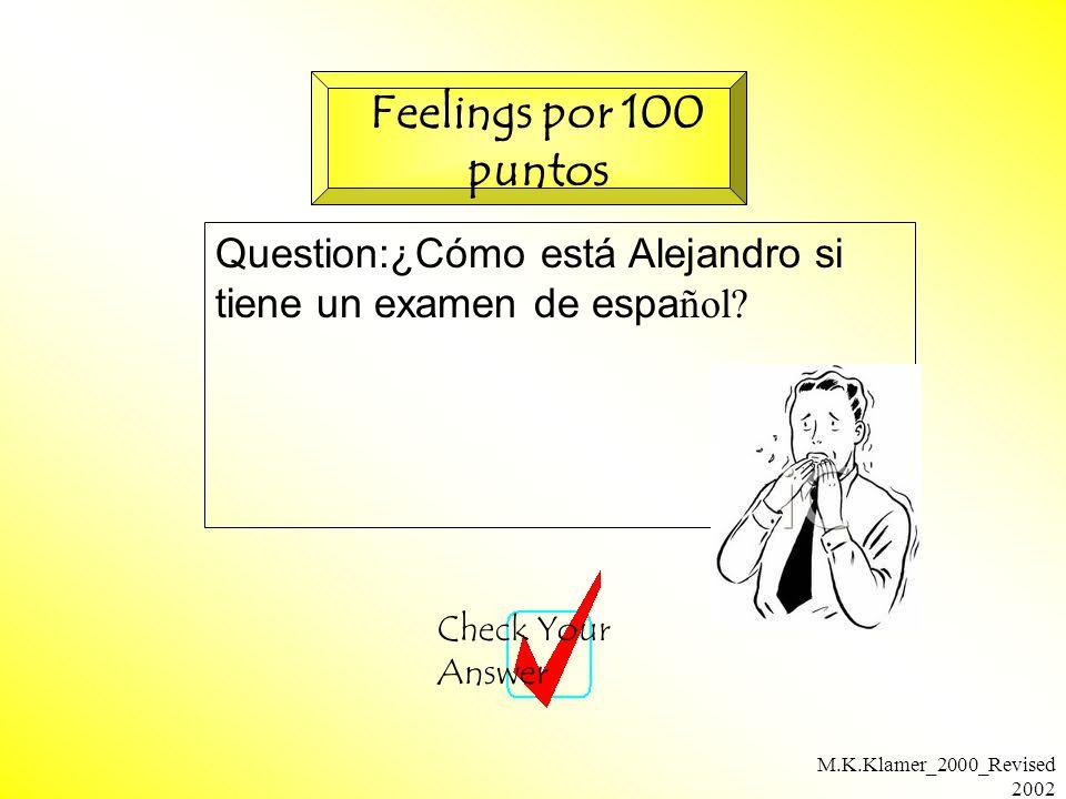 M.K.Klamer_2000_Revised 2002 Question:¿Cómo está Alejandro si tiene un examen de espa ñol.