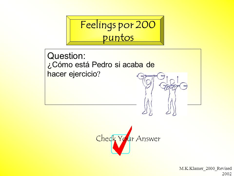 M.K.Klamer_2000_Revised 2002 Question: Check Your Answer Feelings por 200 puntos ¿Cómo está Pedro si acaba de hacer ejercicio