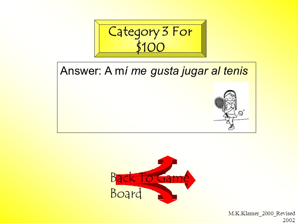 M.K.Klamer_2000_Revised 2002 Answer: A mí me gusta jugar al tenis Back To Game Board Category 3 For $100
