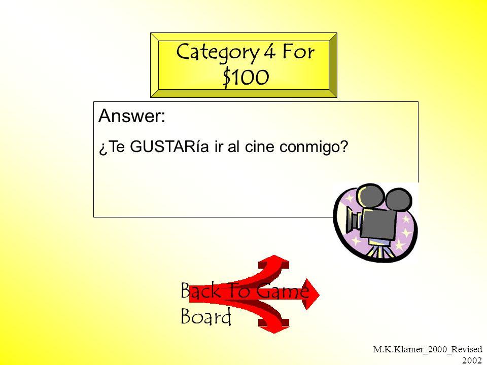 M.K.Klamer_2000_Revised 2002 Answer: ¿Te GUSTARía ir al cine conmigo.