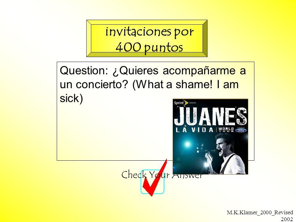 M.K.Klamer_2000_Revised 2002 Question: ¿Quieres acompañarme a un concierto.