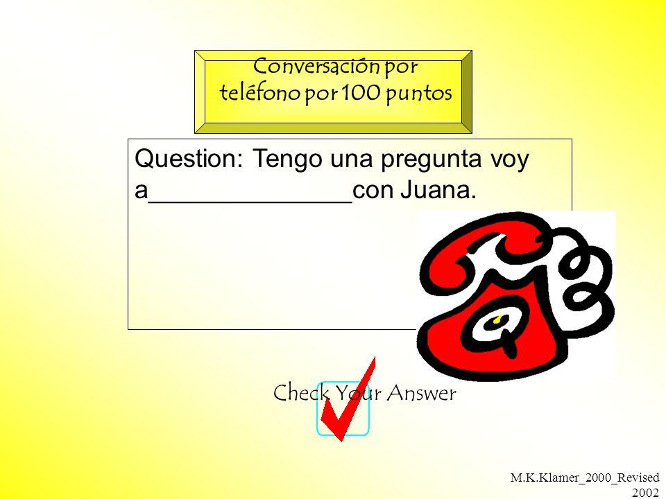 M.K.Klamer_2000_Revised 2002 Question: Tengo una pregunta voy a______________con Juana.