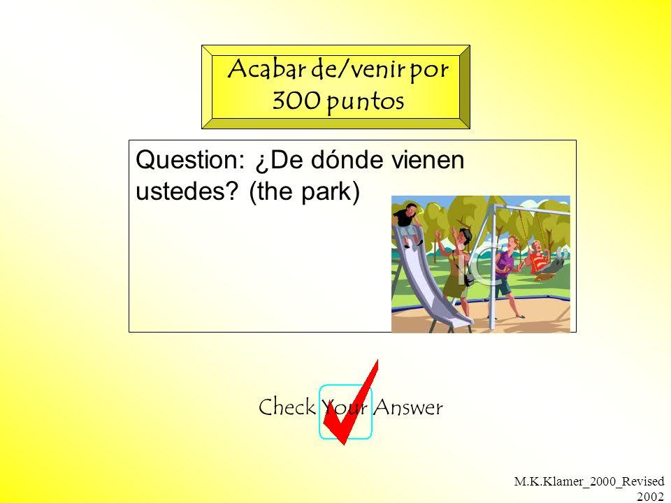 M.K.Klamer_2000_Revised 2002 Question: ¿De dónde vienen ustedes.