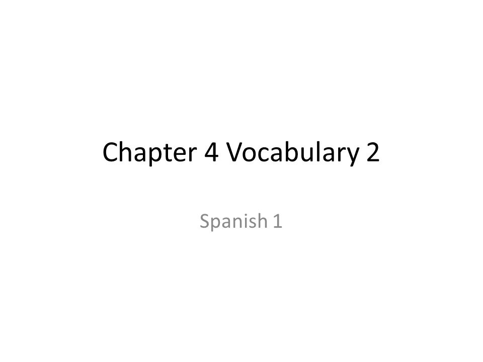 Chapter 4 Vocabulary 2 Spanish 1