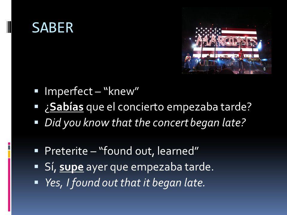 SABER  Imperfect – knew  ¿Sabías que el concierto empezaba tarde.