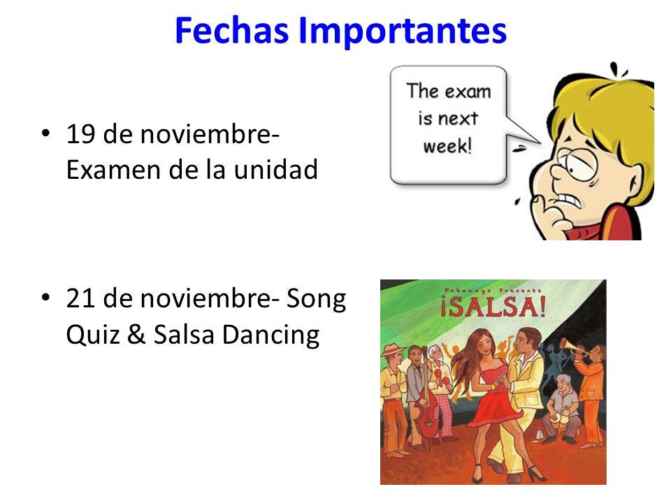 Fechas Importantes 19 de noviembre- Examen de la unidad 21 de noviembre- Song Quiz & Salsa Dancing lesson