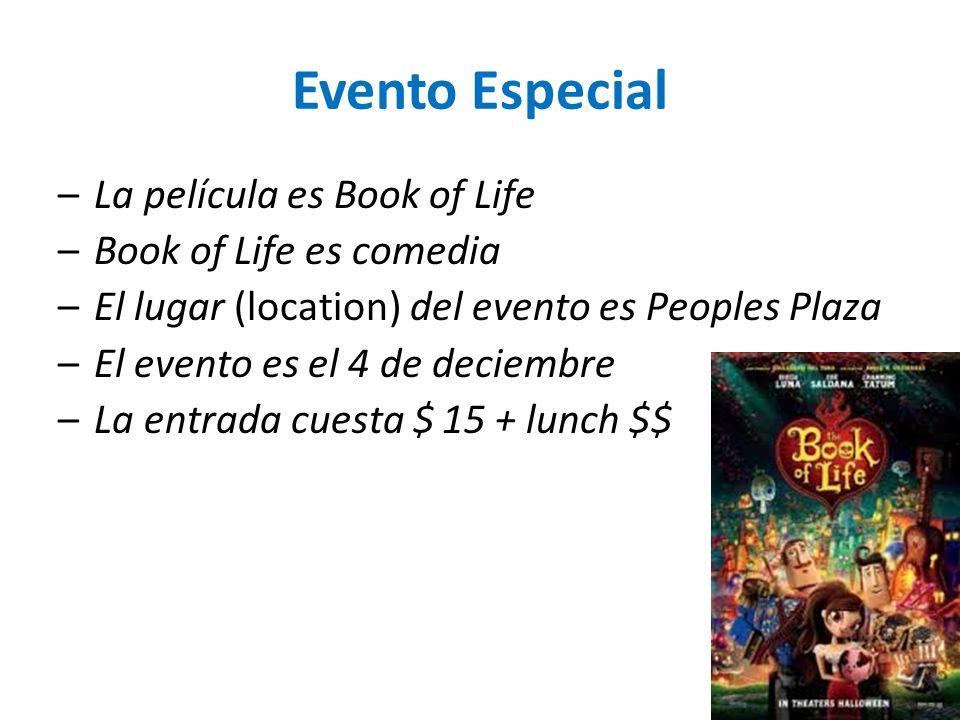 Evento Especial –La película es Book of Life –Book of Life es comedia –El lugar (location) del evento es Peoples Plaza –El evento es el 4 de deciembre –La entrada cuesta $15 + lunch $$