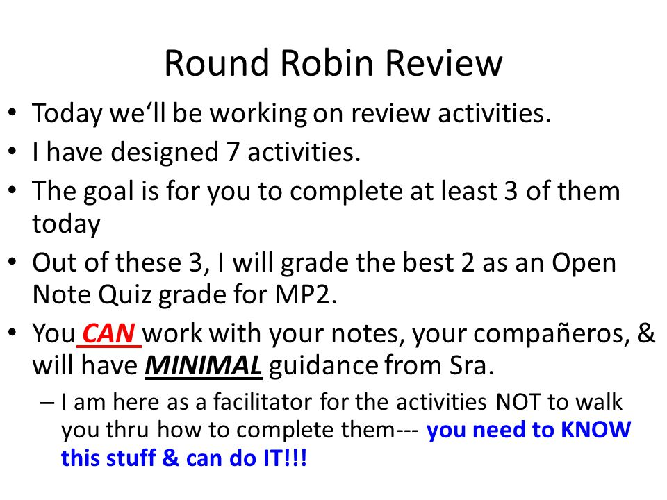 Round Robin Review Today we'll be working on review activities.