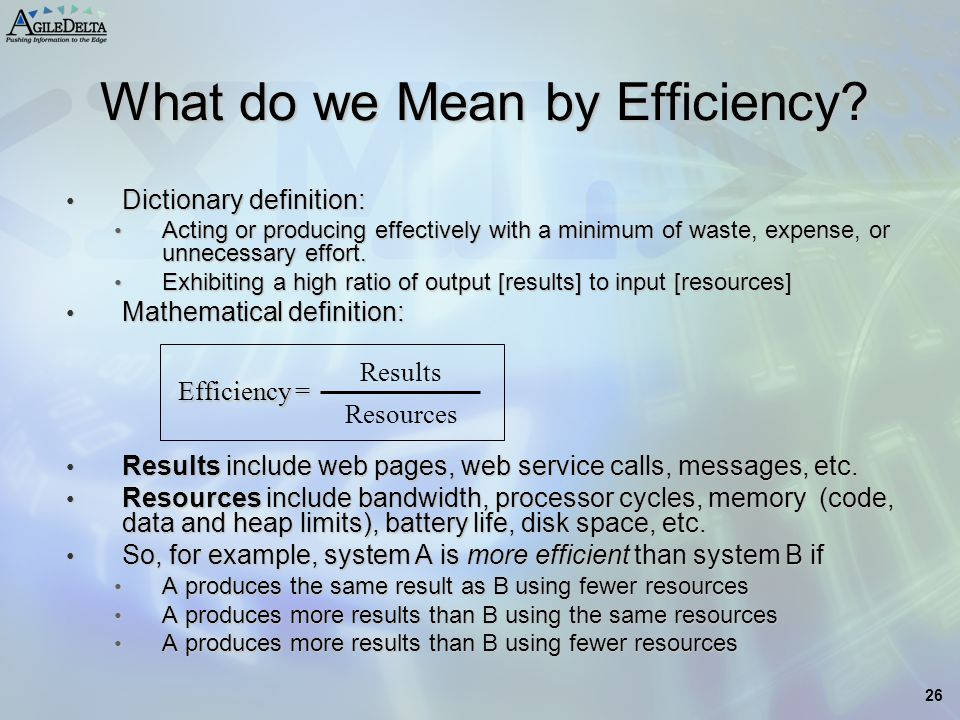26 What do we Mean by Efficiency? Dictionary definition: Dictionary definition: Acting or producing effectively with a minimum of waste, expense, or u