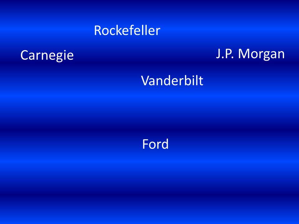 Carnegie J.P. Morgan Vanderbilt Rockefeller Ford