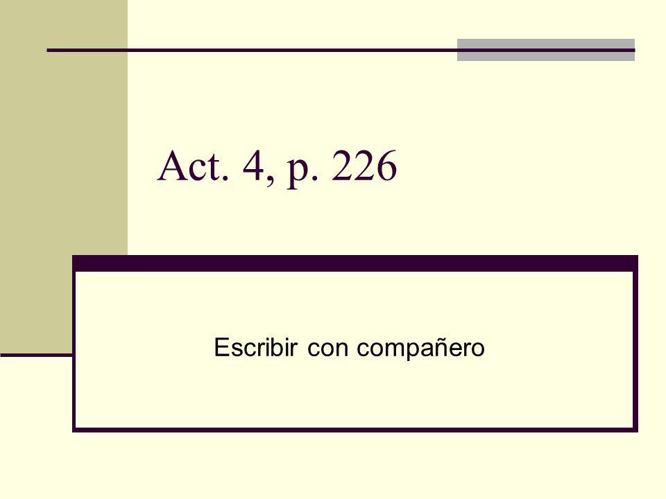 Act. 4, p. 226 Escribir con compañero