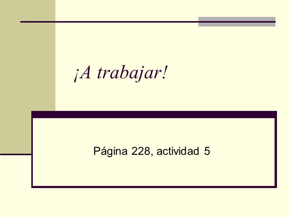 ¡A trabajar! Página 228, actividad 5