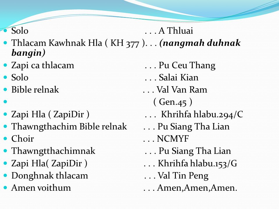 Solo... A Thluai Thlacam Kawhnak Hla ( KH 377 )... (nangmah duhnak bangin) Zapi ca thlacam... Pu Ceu Thang Solo... Salai Kian Bible relnak... Val Van